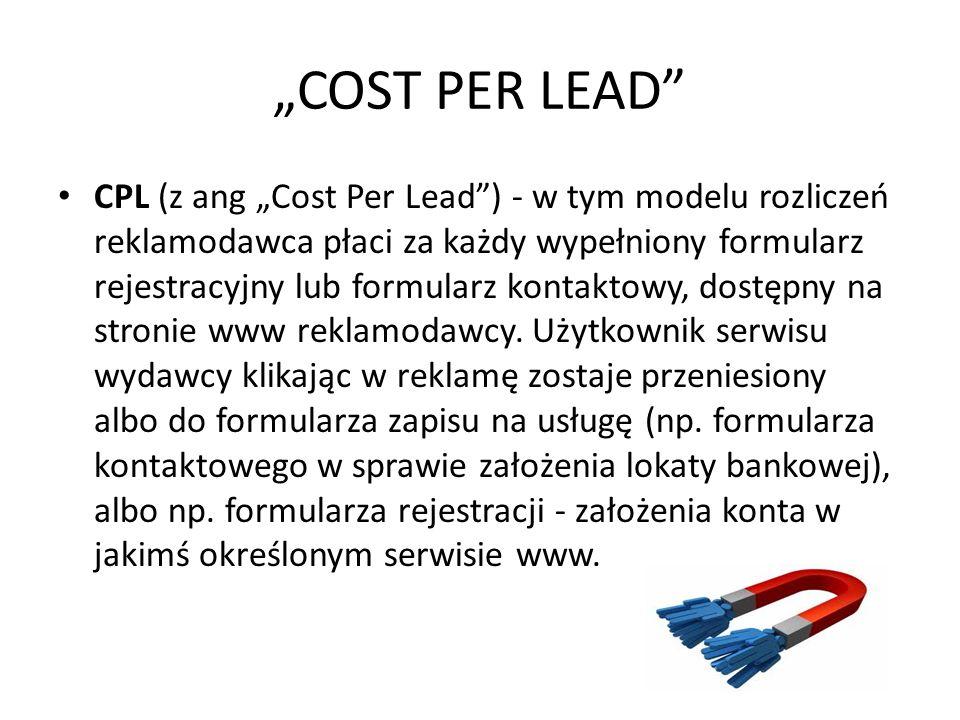 COST PER LEAD CPL (z ang Cost Per Lead) - w tym modelu rozliczeń reklamodawca płaci za każdy wypełniony formularz rejestracyjny lub formularz kontaktowy, dostępny na stronie www reklamodawcy.
