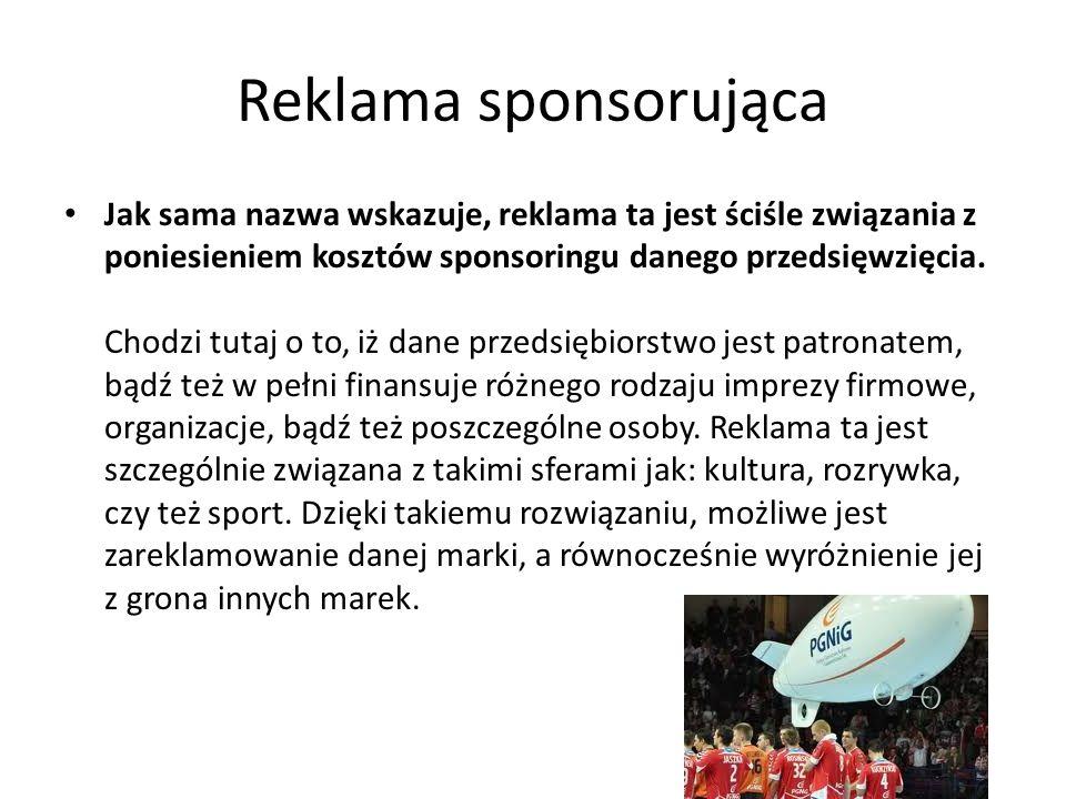 Reklama sponsorująca Jak sama nazwa wskazuje, reklama ta jest ściśle związania z poniesieniem kosztów sponsoringu danego przedsięwzięcia. Chodzi tutaj