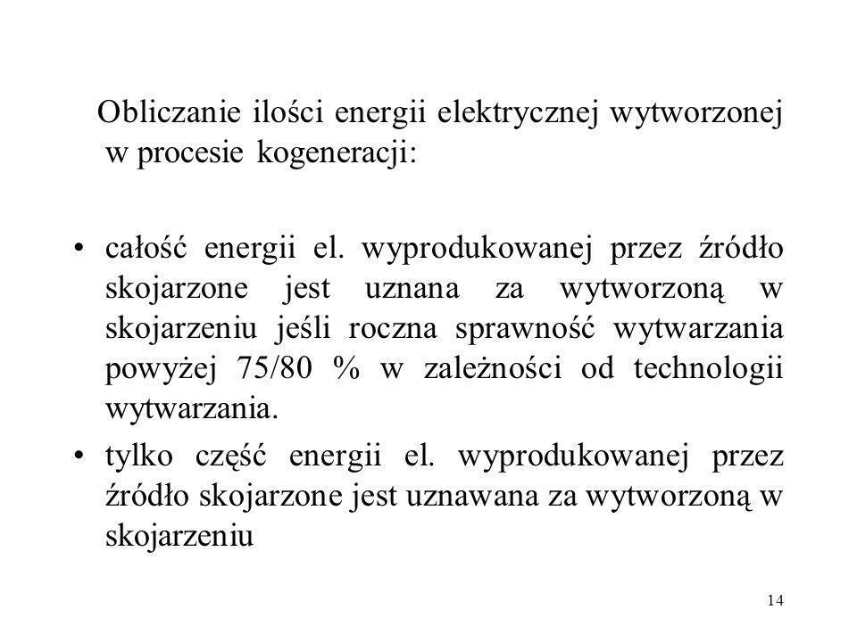 14 Obliczanie ilości energii elektrycznej wytworzonej w procesie kogeneracji: całość energii el. wyprodukowanej przez źródło skojarzone jest uznana za