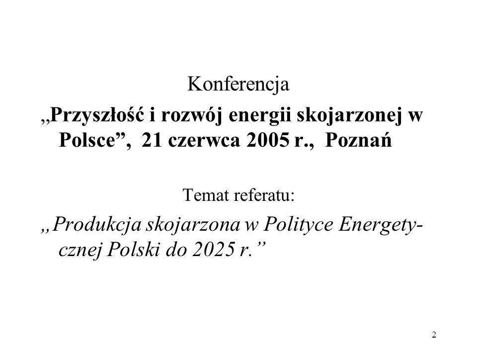 2 Konferencja Przyszłość i rozwój energii skojarzonej w Polsce, 21 czerwca 2005 r., Poznań Temat referatu: Produkcja skojarzona w Polityce Energety- c