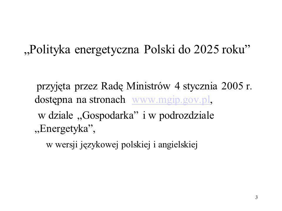 3 Polityka energetyczna Polski do 2025 roku przyjęta przez Radę Ministrów 4 stycznia 2005 r. dostępna na stronach www.mgip.gov.pl,www.mgip.gov.pl w dz