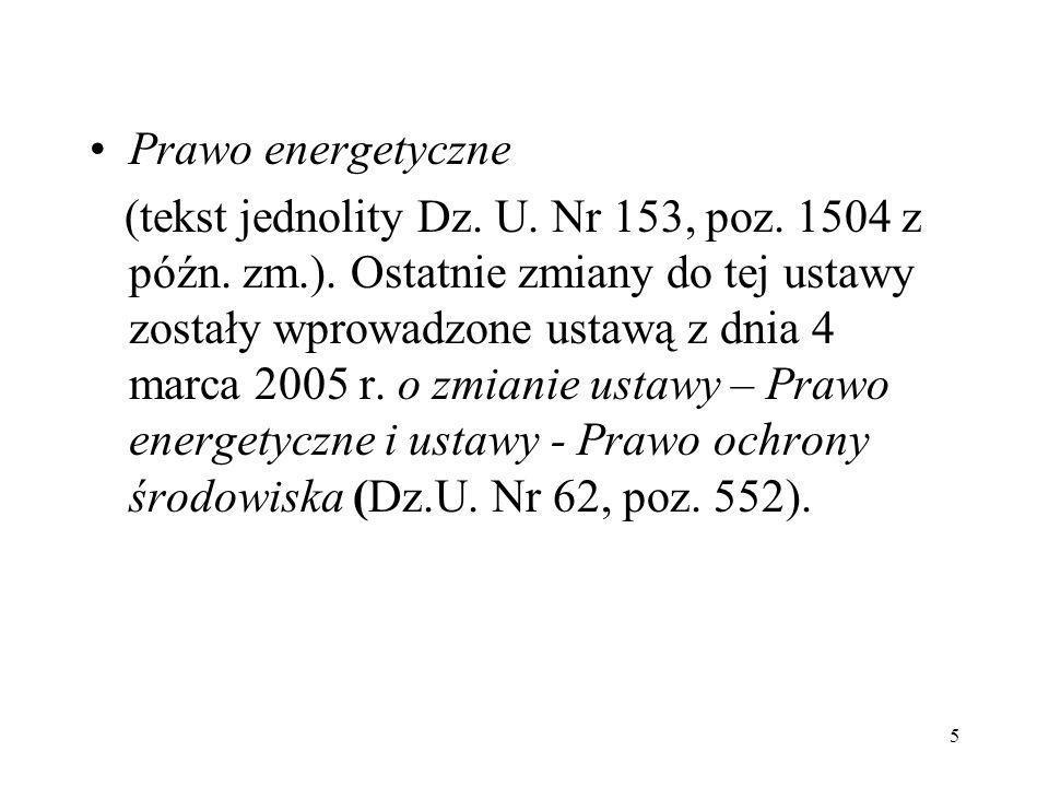 5 Prawo energetyczne (tekst jednolity Dz. U. Nr 153, poz. 1504 z późn. zm.). Ostatnie zmiany do tej ustawy zostały wprowadzone ustawą z dnia 4 marca 2
