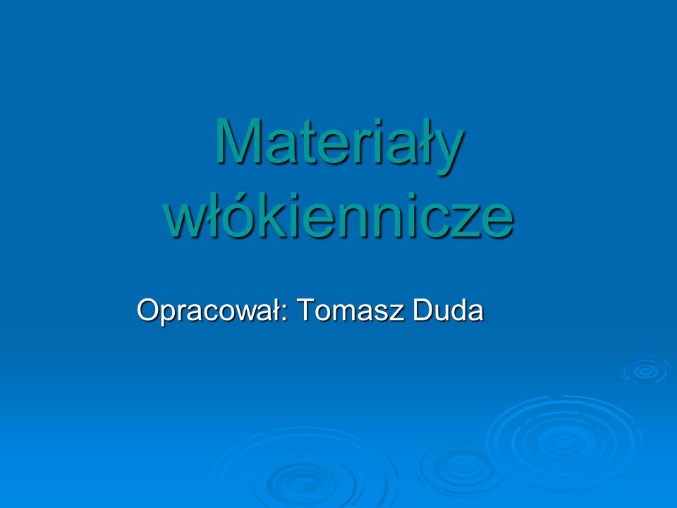 Materiały włókiennicze Opracował: Tomasz Duda