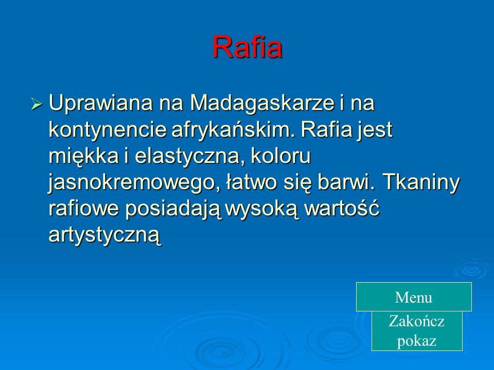 Rafia Uprawiana na Madagaskarze i na kontynencie afrykańskim.