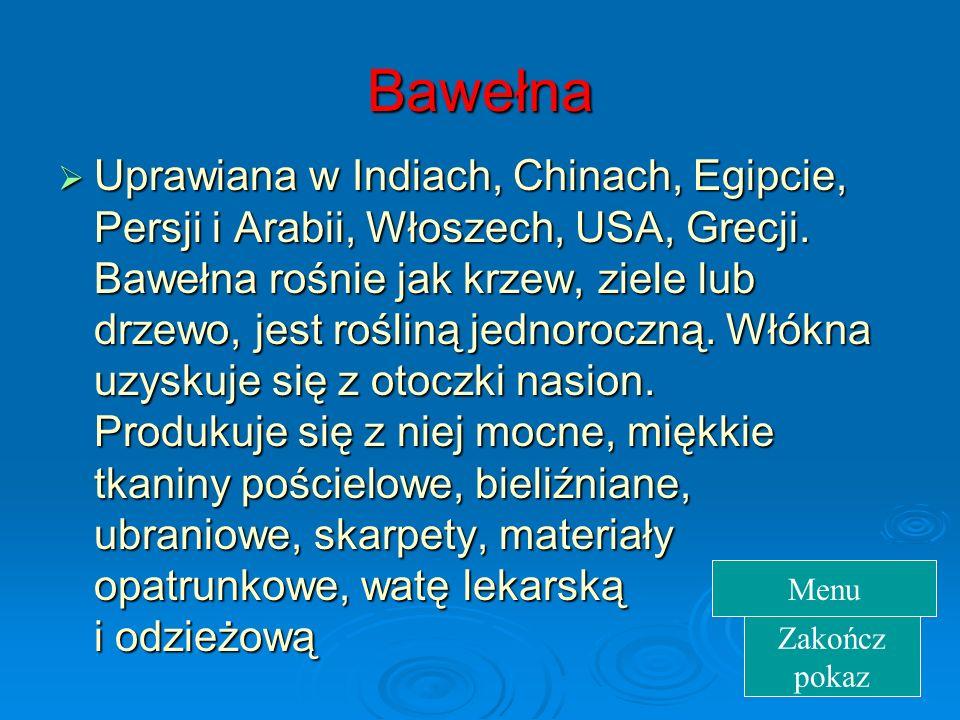 Bawełna Uprawiana w Indiach, Chinach, Egipcie, Persji i Arabii, Włoszech, USA, Grecji.