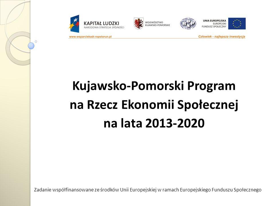 Kujawsko-Pomorski Program na Rzecz Ekonomii Społecznej na lata 2013-2020 Zadanie współfinansowane ze środków Unii Europejskiej w ramach Europejskiego Funduszu Społecznego