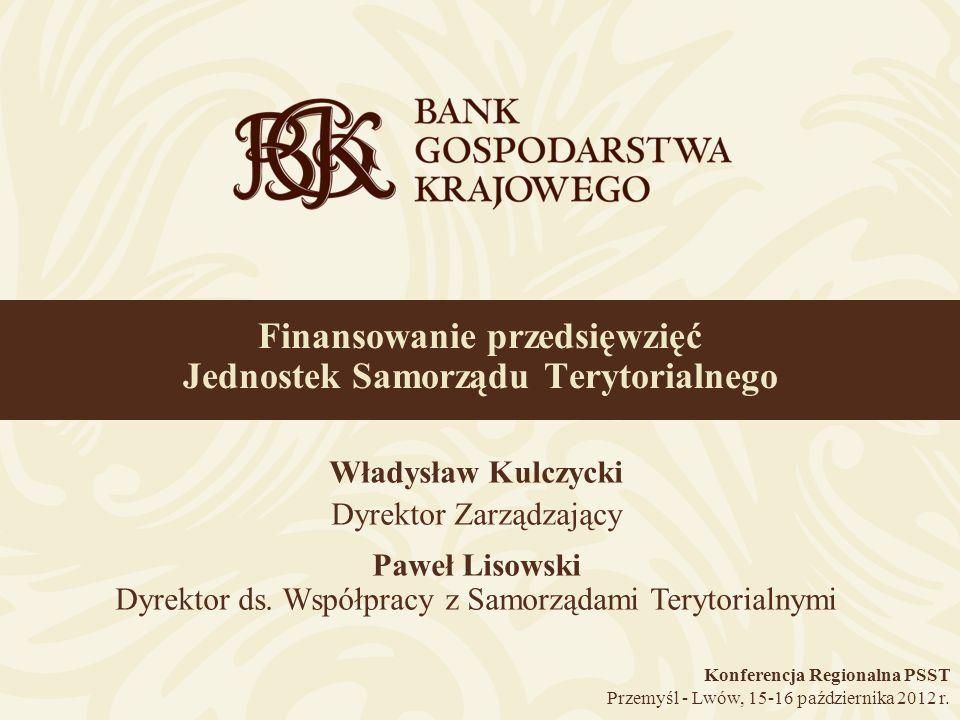 Finansowanie przedsięwzięć Jednostek Samorządu Terytorialnego Konferencja Regionalna PSST Przemyśl - Lwów, 15-16 października 2012 r. Władysław Kulczy