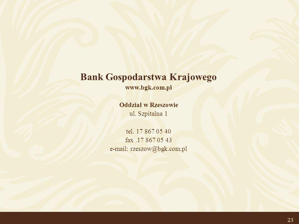23 Bank Gospodarstwa Krajowego www.bgk.com.pl Oddział w Rzeszowie ul. Szpitalna 1 tel. 17 867 05 40 fax.17 867 05 43 e-mail: rzeszow@bgk.com.pl