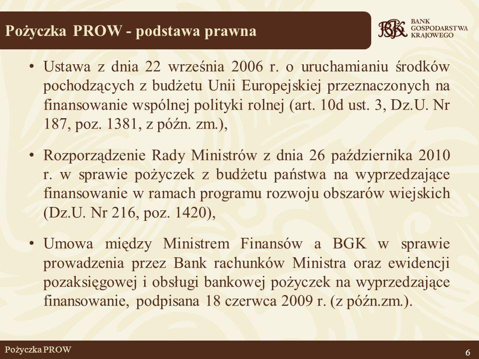 6 Pożyczka PROW - podstawa prawna Ustawa z dnia 22 września 2006 r. o uruchamianiu środków pochodzących z budżetu Unii Europejskiej przeznaczonych na