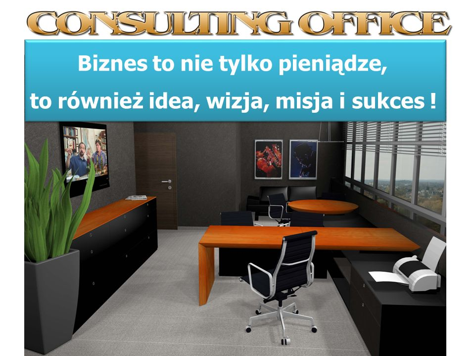 Biznes to nie tylko pieniądze, to również idea, wizja, misja i sukces ! Biznes to nie tylko pieniądze, to również idea, wizja, misja i sukces !