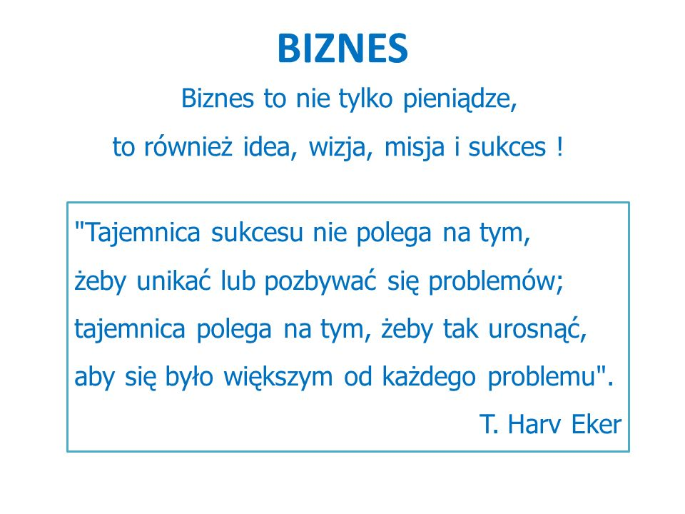 Biznes to nie tylko pieniądze, to również idea, wizja, misja i sukces !