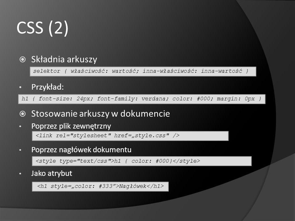 CSS (2) Składnia arkuszy Przykład: Stosowanie arkuszy w dokumencie Poprzez plik zewnętrzny Poprzez nagłówek dokumentu Jako atrybut selektor { właściwo