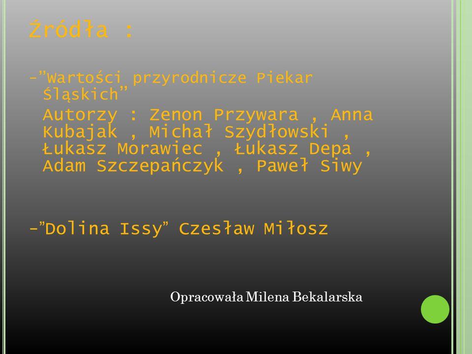 Źródła : -Wartości przyrodnicze Piekar Śląskich Autorzy : Zenon Przywara, Anna Kubajak, Michał Szydłowski, Łukasz Morawiec, Łukasz Depa, Adam Szczepań