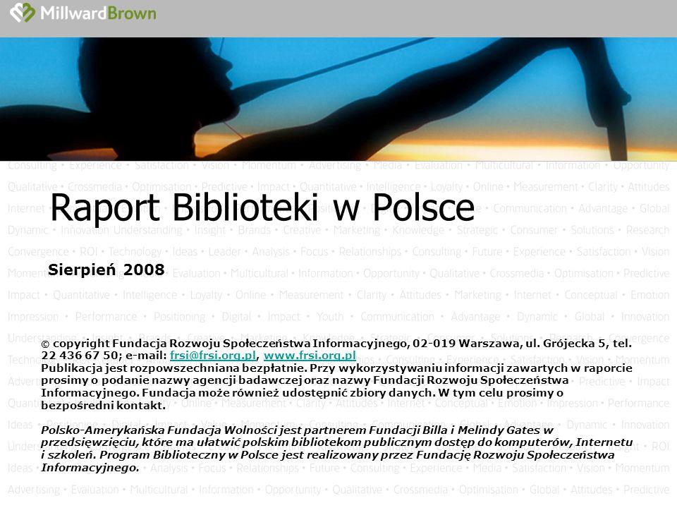 Raport Biblioteki w Polsce Sierpień 2008 © copyright Fundacja Rozwoju Społeczeństwa Informacyjnego, 02-019 Warszawa, ul. Grójecka 5, tel. 22 436 67 50