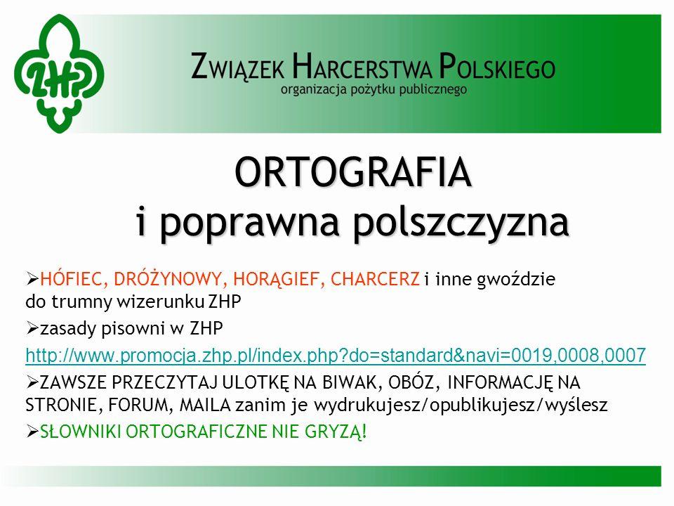 ORTOGRAFIA i poprawna polszczyzna HÓFIEC, DRÓŻYNOWY, HORĄGIEF, CHARCERZ i inne gwoździe do trumny wizerunku ZHP zasady pisowni w ZHP http://www.promoc