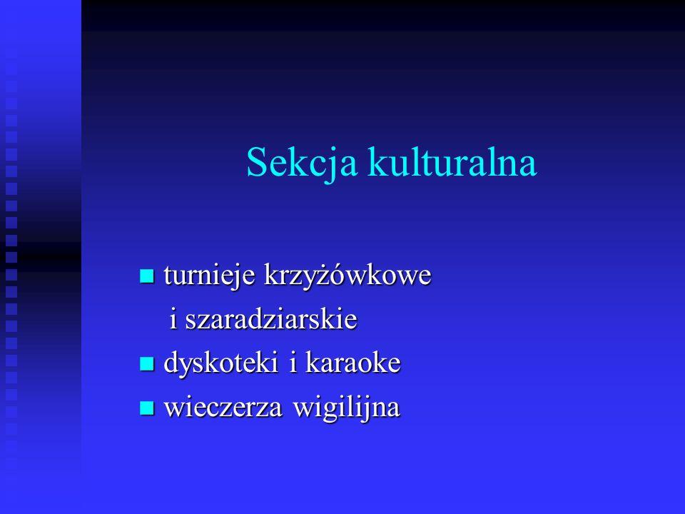 Sekcja kulturalna turnieje krzyżówkowe turnieje krzyżówkowe i szaradziarskie i szaradziarskie dyskoteki i karaoke dyskoteki i karaoke wieczerza wigili