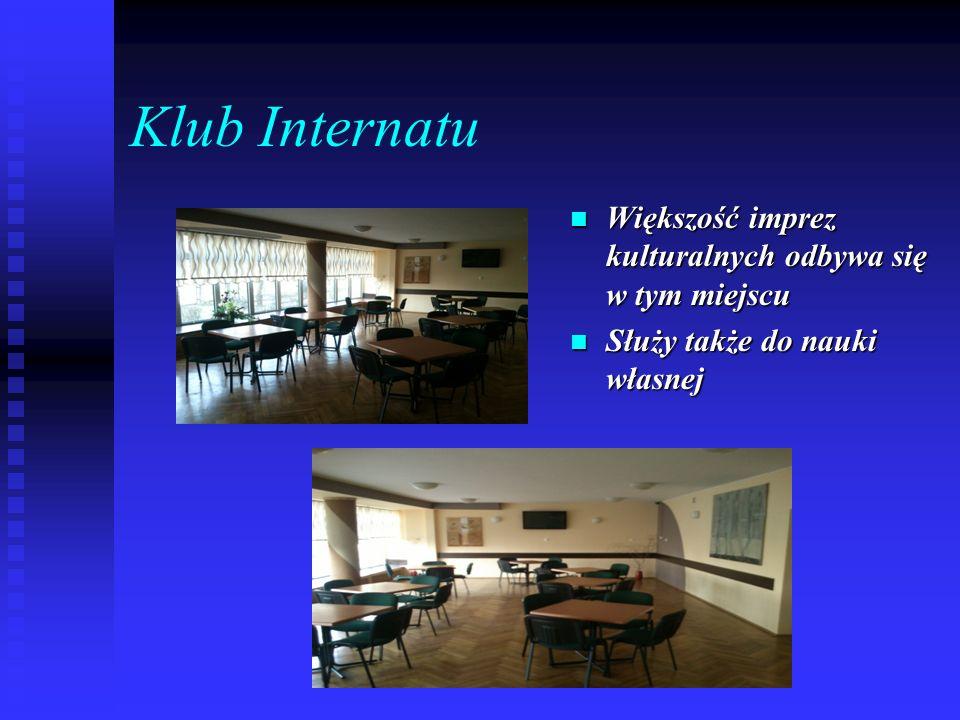 Klub Internatu Większość imprez kulturalnych odbywa się w tym miejscu Służy także do nauki własnej