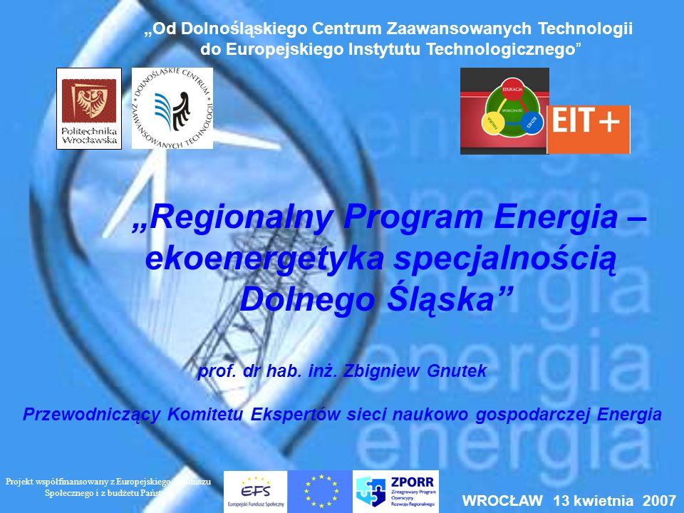 Regionalny Program Energia – ekoenergetyka specjalnością Dolnego Śląska prof. dr hab. inż. Zbigniew Gnutek Przewodniczący Komitetu Ekspertów sieci nau