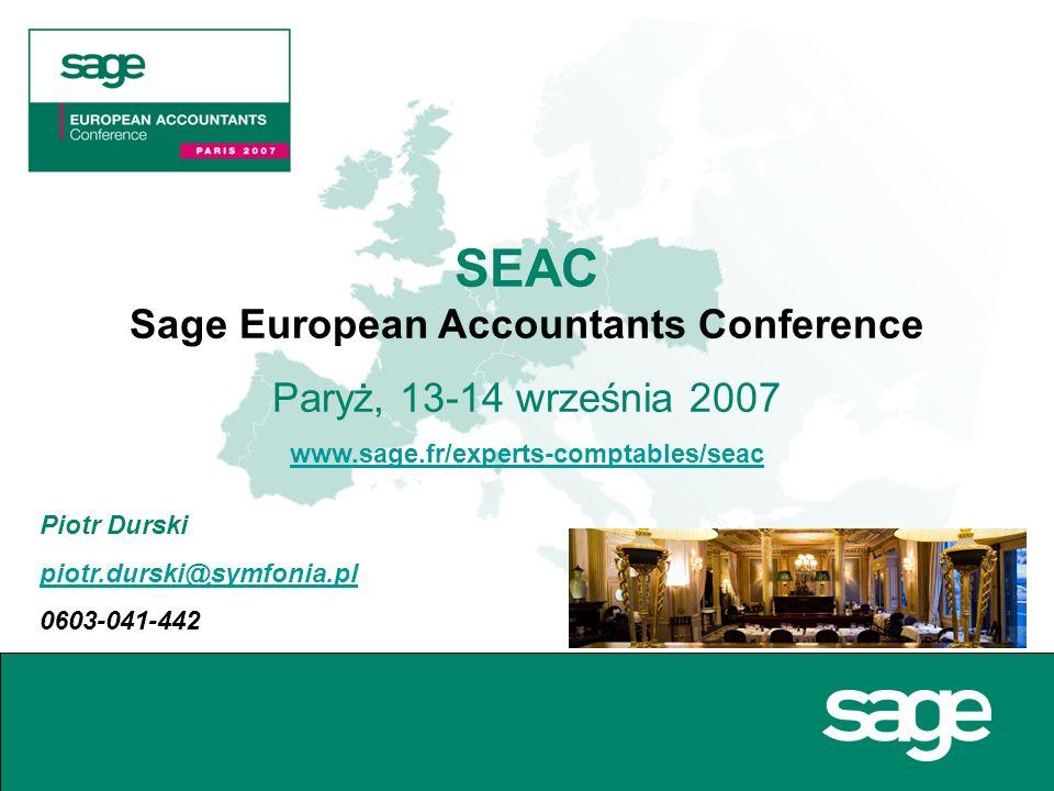 SEAC Sage European Accountants Conference Paryż, 13-14 września 2007 www.sage.fr/experts-comptables/seac Piotr Durski piotr.durski@symfonia.pl 0603-041-442
