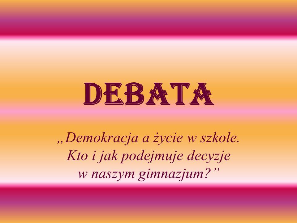 Debata Demokracja a życie w szkole. Kto i jak podejmuje decyzje w naszym gimnazjum