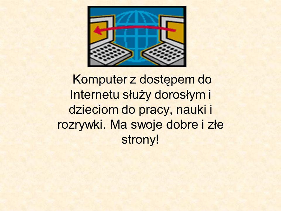 Komputer z dostępem do Internetu służy dorosłym i dzieciom do pracy, nauki i rozrywki. Ma swoje dobre i złe strony!