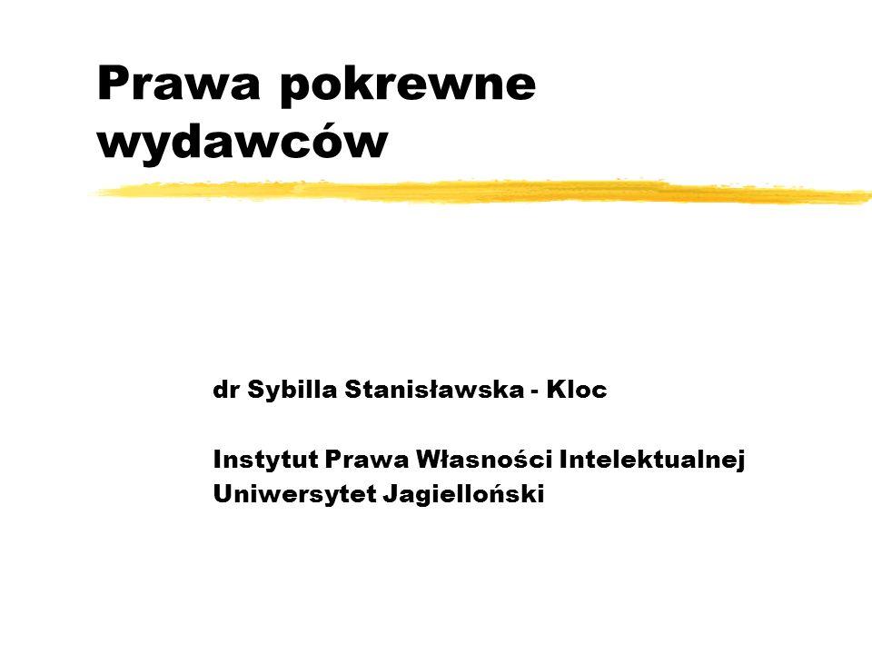Prawa pokrewne wydawców dr Sybilla Stanisławska - Kloc Instytut Prawa Własności Intelektualnej Uniwersytet Jagielloński