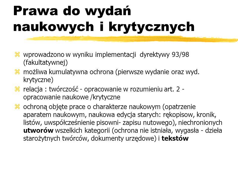 Prawa do wydań naukowych i krytycznych zwprowadzono w wyniku implementacji dyrektywy 93/98 (fakultatywnej) zmożliwa kumulatywna ochrona (pierwsze wyda