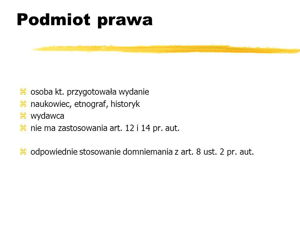 Podmiot prawa zosoba kt. przygotowała wydanie znaukowiec, etnograf, historyk zwydawca znie ma zastosowania art. 12 i 14 pr. aut. zodpowiednie stosowan
