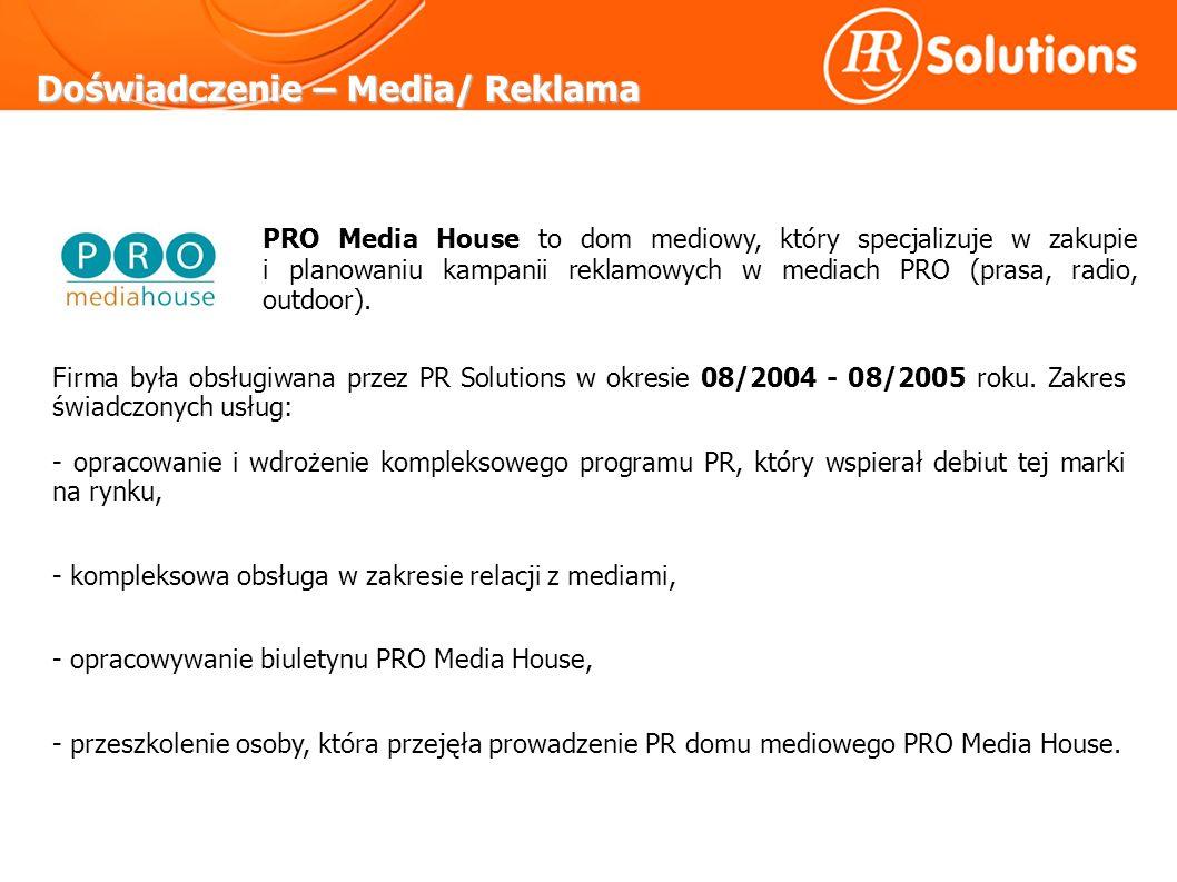 Doświadczenie – Media/ Reklama Firma była obsługiwana przez PR Solutions w okresie 08/2004 - 08/2005 roku.