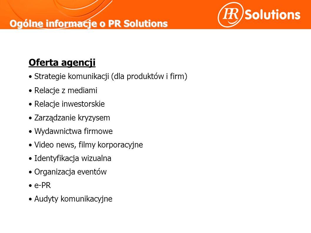 Ogólne informacje o PR Solutions Oferta agencji Strategie komunikacji (dla produktów i firm) Relacje z mediami Relacje inwestorskie Zarządzanie kryzysem Wydawnictwa firmowe Video news, filmy korporacyjne Identyfikacja wizualna Organizacja eventów e-PR Audyty komunikacyjne