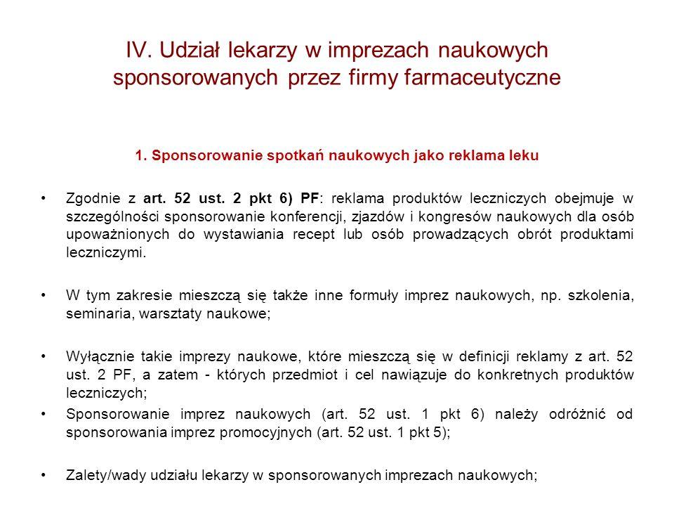 IV. Udział lekarzy w imprezach naukowych sponsorowanych przez firmy farmaceutyczne 1. Sponsorowanie spotkań naukowych jako reklama leku Zgodnie z art.