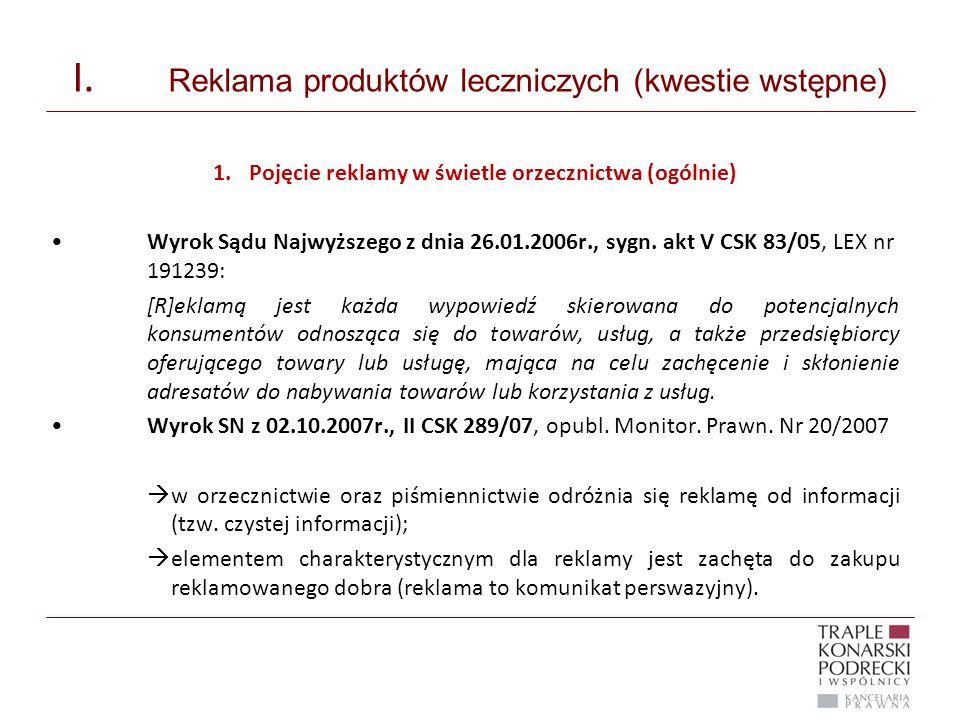 I. Reklama produktów leczniczych (kwestie wstępne) 1.Pojęcie reklamy w świetle orzecznictwa (ogólnie) Wyrok Sądu Najwyższego z dnia 26.01.2006r., sygn