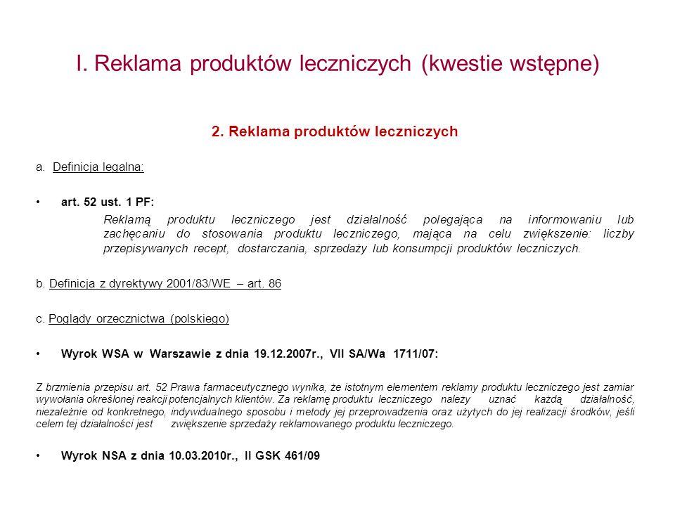 I. Reklama produktów leczniczych (kwestie wstępne) 2. Reklama produktów leczniczych a.Definicja legalna: art. 52 ust. 1 PF: Reklamą produktu lecznicze