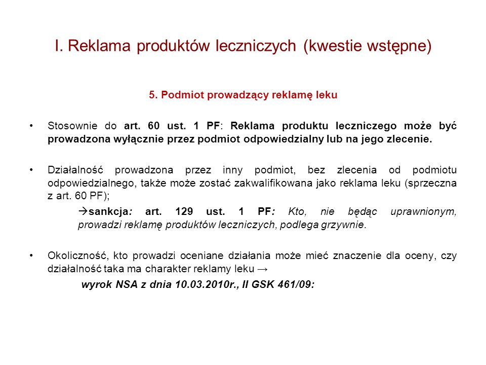 I. Reklama produktów leczniczych (kwestie wstępne) 5. Podmiot prowadzący reklamę leku Stosownie do art. 60 ust. 1 PF: Reklama produktu leczniczego moż