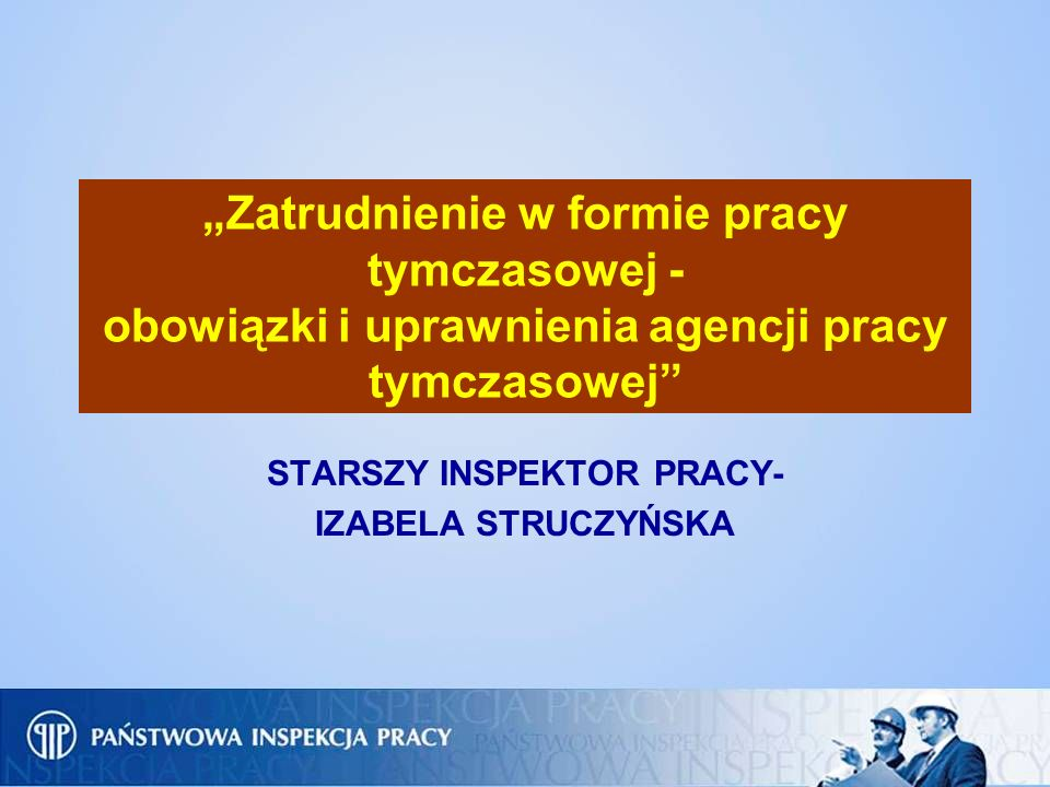 Zatrudnienie w formie pracy tymczasowej - obowiązki i uprawnienia agencji pracy tymczasowej STARSZY INSPEKTOR PRACY- IZABELA STRUCZYŃSKA