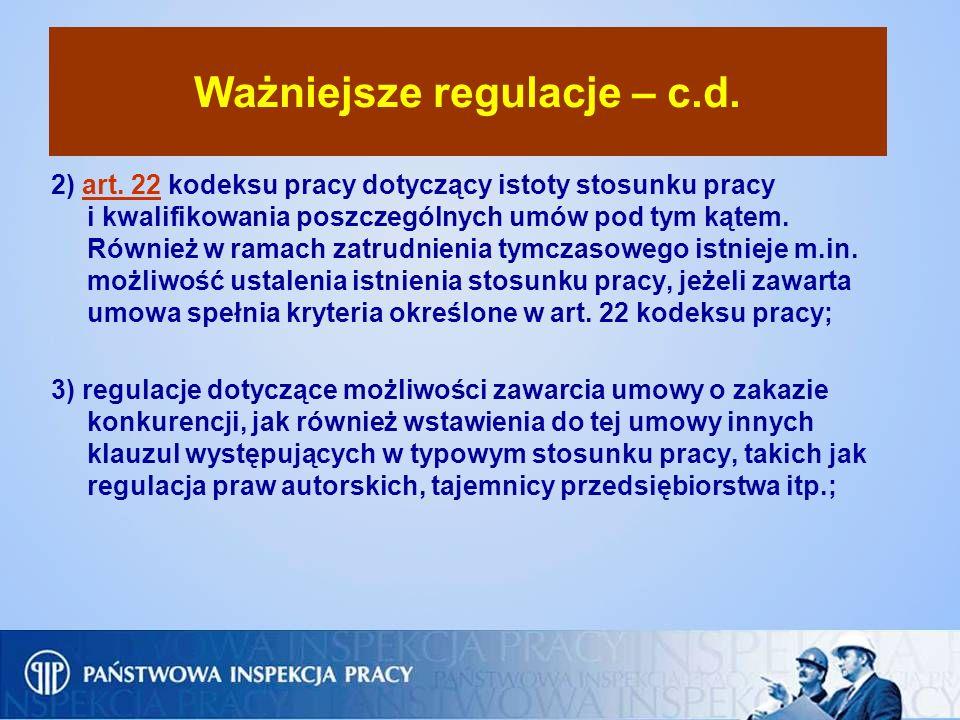 Ważniejsze regulacje – c.d. 2) art. 22 kodeksu pracy dotyczący istoty stosunku pracy i kwalifikowania poszczególnych umów pod tym kątem. Również w ram