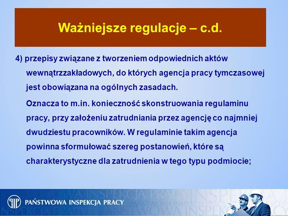 Ważniejsze regulacje – c.d. 4) przepisy związane z tworzeniem odpowiednich aktów wewnątrzzakładowych, do których agencja pracy tymczasowej jest obowią