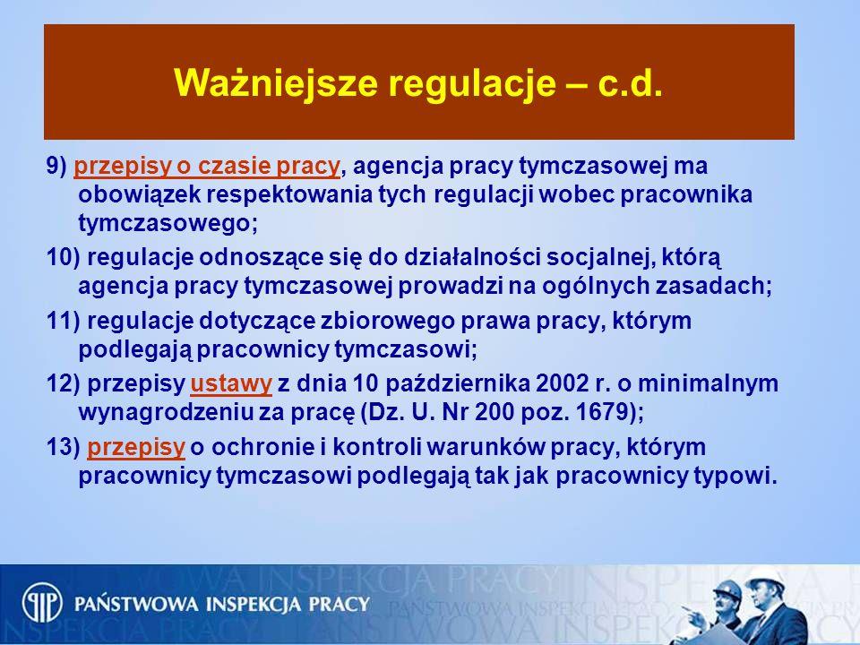 Ważniejsze regulacje – c.d. 9) przepisy o czasie pracy, agencja pracy tymczasowej ma obowiązek respektowania tych regulacji wobec pracownika tymczasow