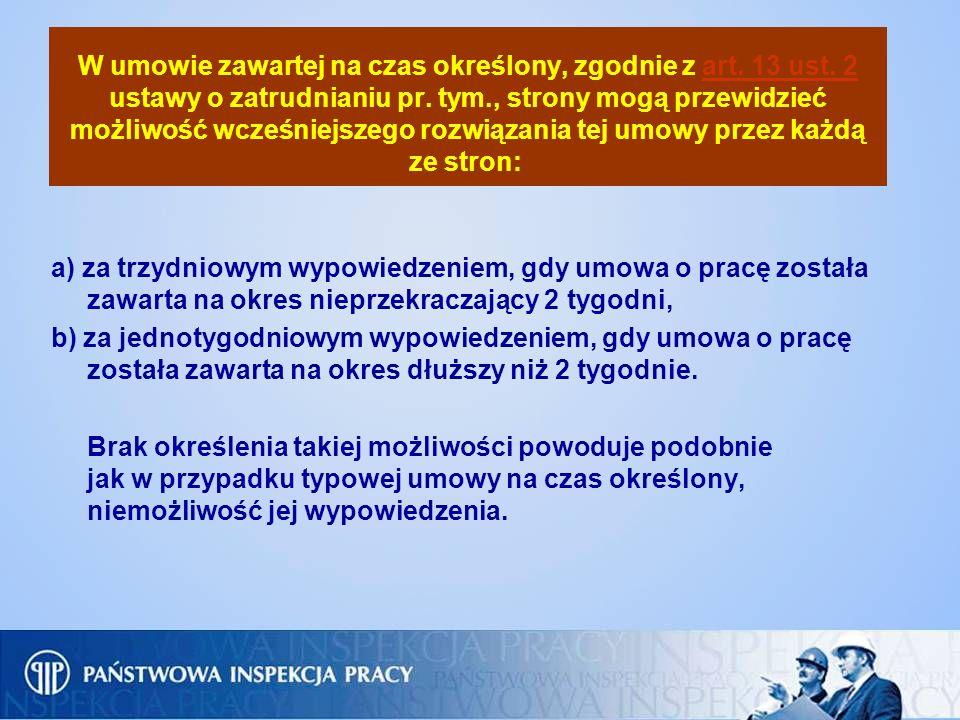 W umowie zawartej na czas określony, zgodnie z art. 13 ust. 2 ustawy o zatrudnianiu pr. tym., strony mogą przewidzieć możliwość wcześniejszego rozwiąz