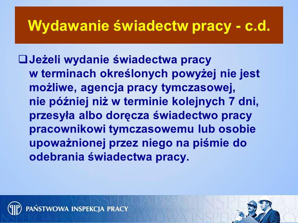Wydawanie świadectw pracy - c.d. Jeżeli wydanie świadectwa pracy w terminach określonych powyżej nie jest możliwe, agencja pracy tymczasowej, nie późn