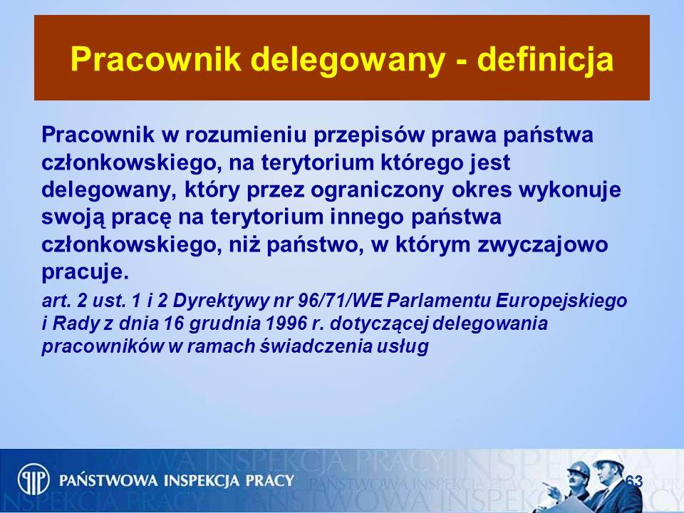 63 Pracownik delegowany - definicja Pracownik w rozumieniu przepisów prawa państwa członkowskiego, na terytorium którego jest delegowany, który przez