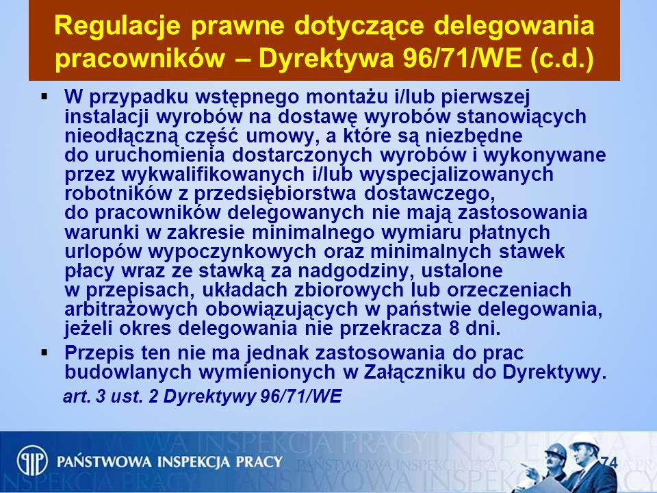 74 Regulacje prawne dotyczące delegowania pracowników – Dyrektywa 96/71/WE (c.d.) W przypadku wstępnego montażu i/lub pierwszej instalacji wyrobów na