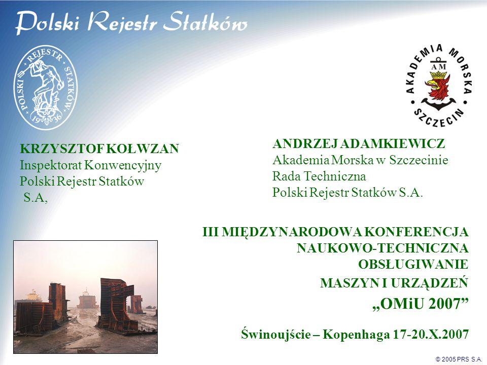 © 2005 PRS S.A. ANDRZEJ ADAMKIEWICZ Akademia Morska w Szczecinie Rada Techniczna Polski Rejestr Statków S.A. KRZYSZTOF KOŁWZAN Inspektorat Konwencyjny