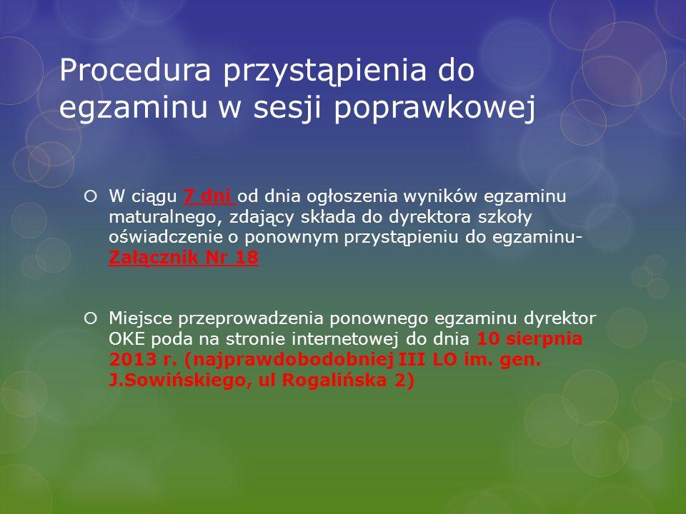 Procedura przystąpienia do egzaminu w sesji poprawkowej W ciągu 7 dni od dnia ogłoszenia wyników egzaminu maturalnego, zdający składa do dyrektora szk