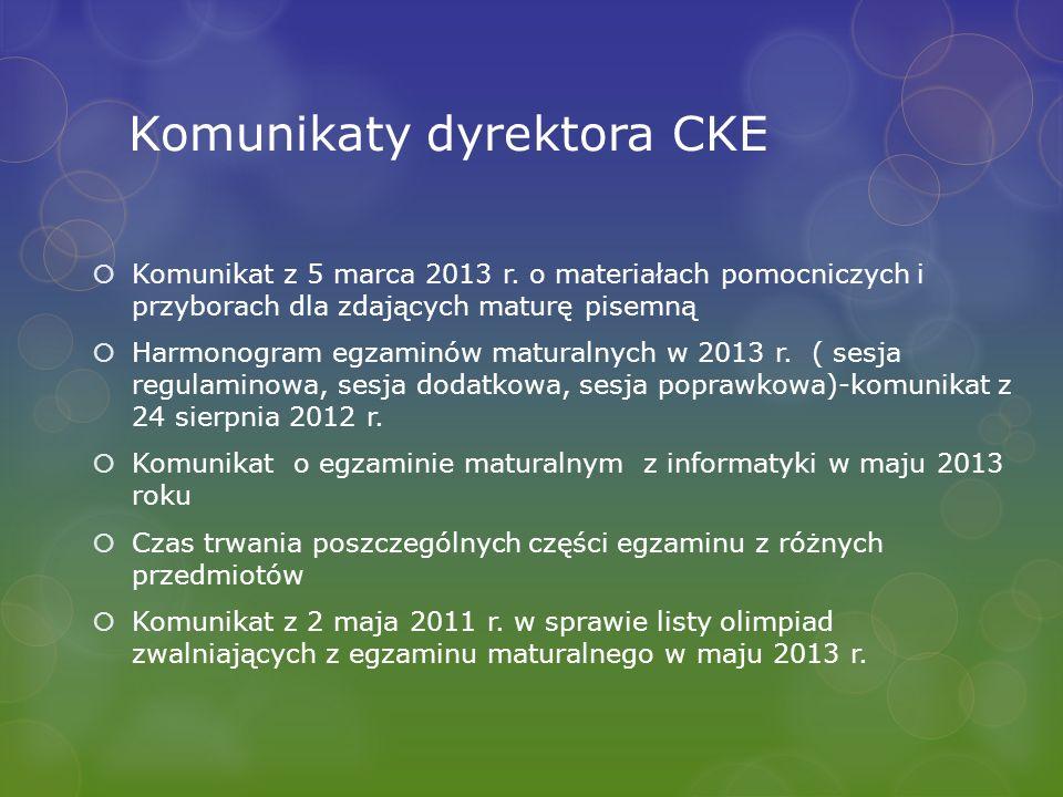 Komunikaty dyrektora CKE Komunikat z 5 marca 2013 r. o materiałach pomocniczych i przyborach dla zdających maturę pisemną Harmonogram egzaminów matura