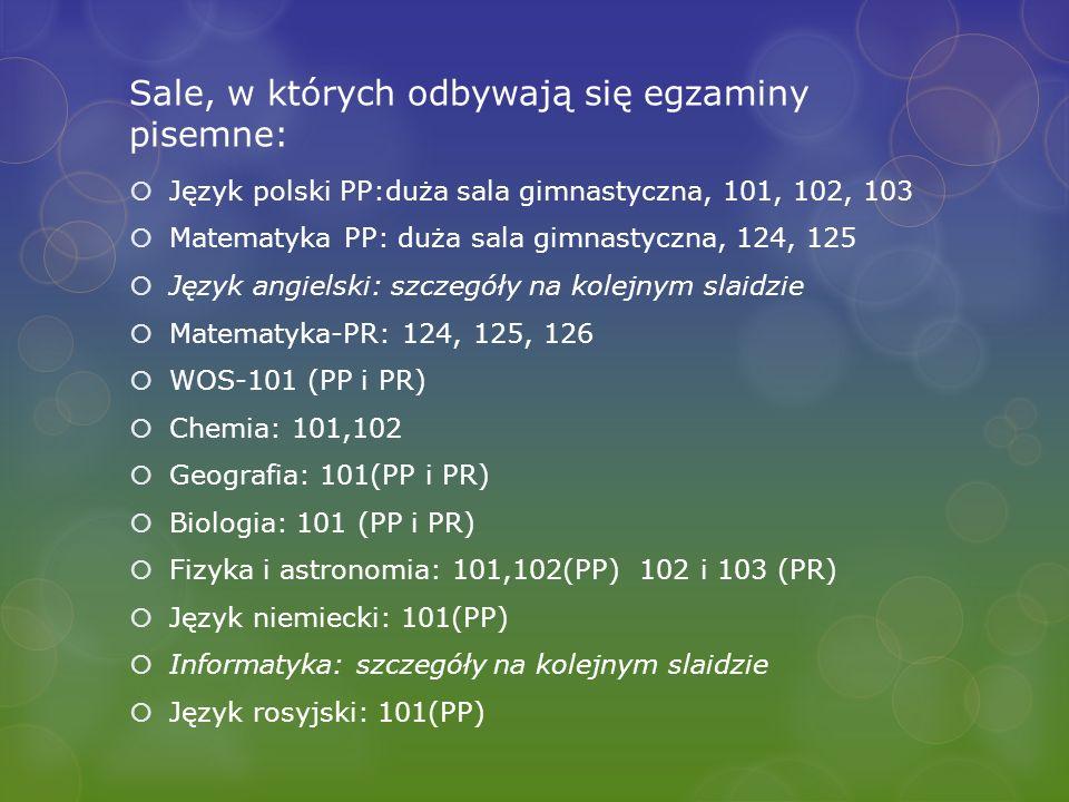 Sale, w których odbywają się egzaminy pisemne: Język polski PP:duża sala gimnastyczna, 101, 102, 103 Matematyka PP: duża sala gimnastyczna, 124, 125 J