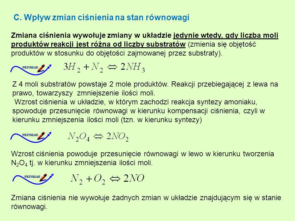 C. Wpływ zmian ciśnienia na stan równowagi Zmiana ciśnienia wywołuje zmiany w układzie jedynie wtedy, gdy liczba moli produktów reakcji jest różna od