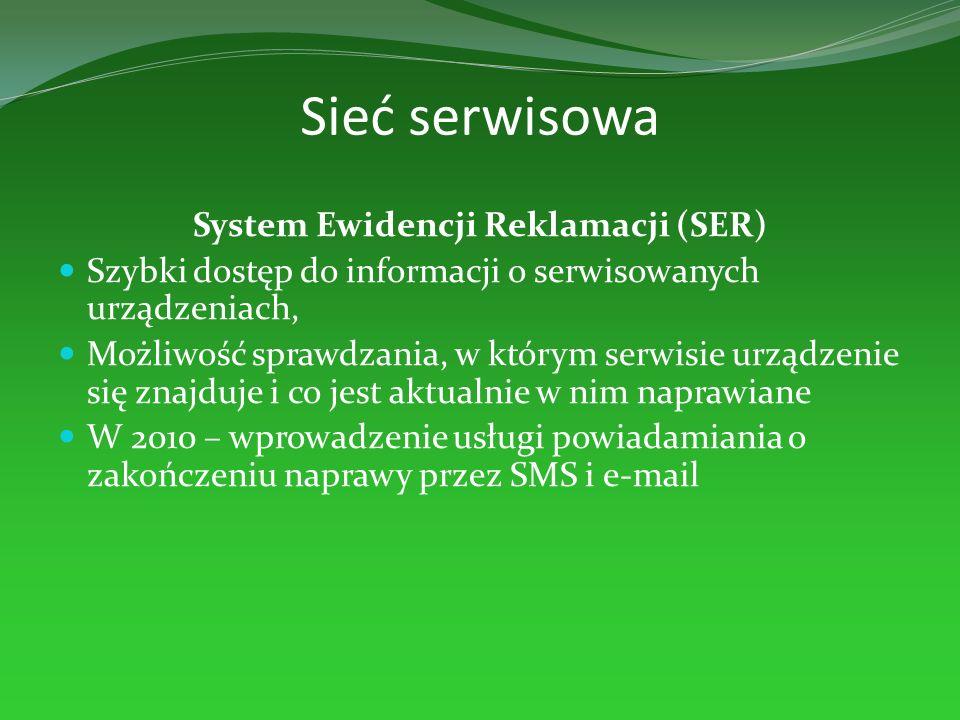 Sieć serwisowa System Ewidencji Reklamacji (SER) Szybki dostęp do informacji o serwisowanych urządzeniach, Możliwość sprawdzania, w którym serwisie ur