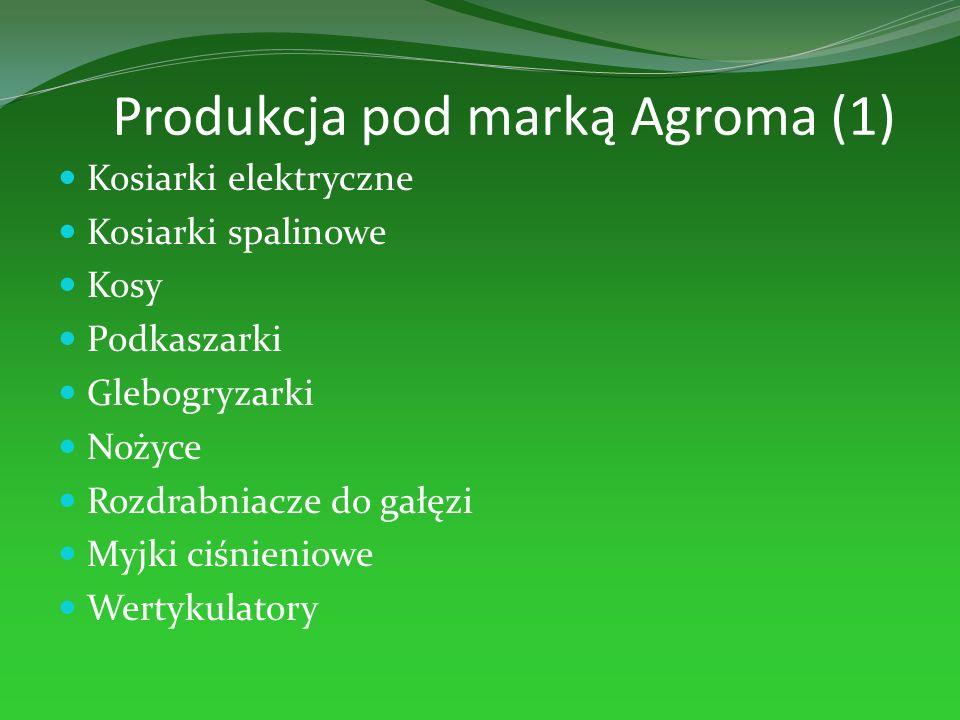Produkcja pod marką Agroma (1) Kosiarki elektryczne Kosiarki spalinowe Kosy Podkaszarki Glebogryzarki Nożyce Rozdrabniacze do gałęzi Myjki ciśnieniowe