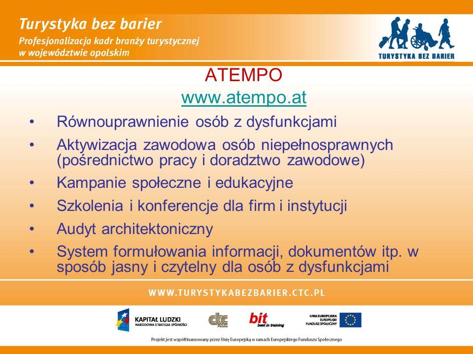 ATEMPO www.atempo.at Równouprawnienie osób z dysfunkcjami Aktywizacja zawodowa osób niepełnosprawnych (pośrednictwo pracy i doradztwo zawodowe) Kampanie społeczne i edukacyjne Szkolenia i konferencje dla firm i instytucji Audyt architektoniczny System formułowania informacji, dokumentów itp.
